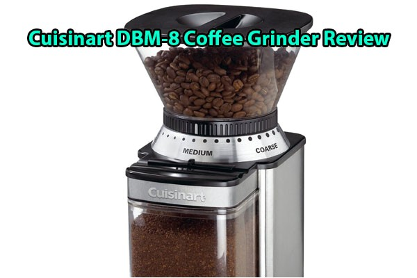 Cuisinart Dbm 8 Review Kyocera Vs Hario Coffee Grinder Comparison 2016