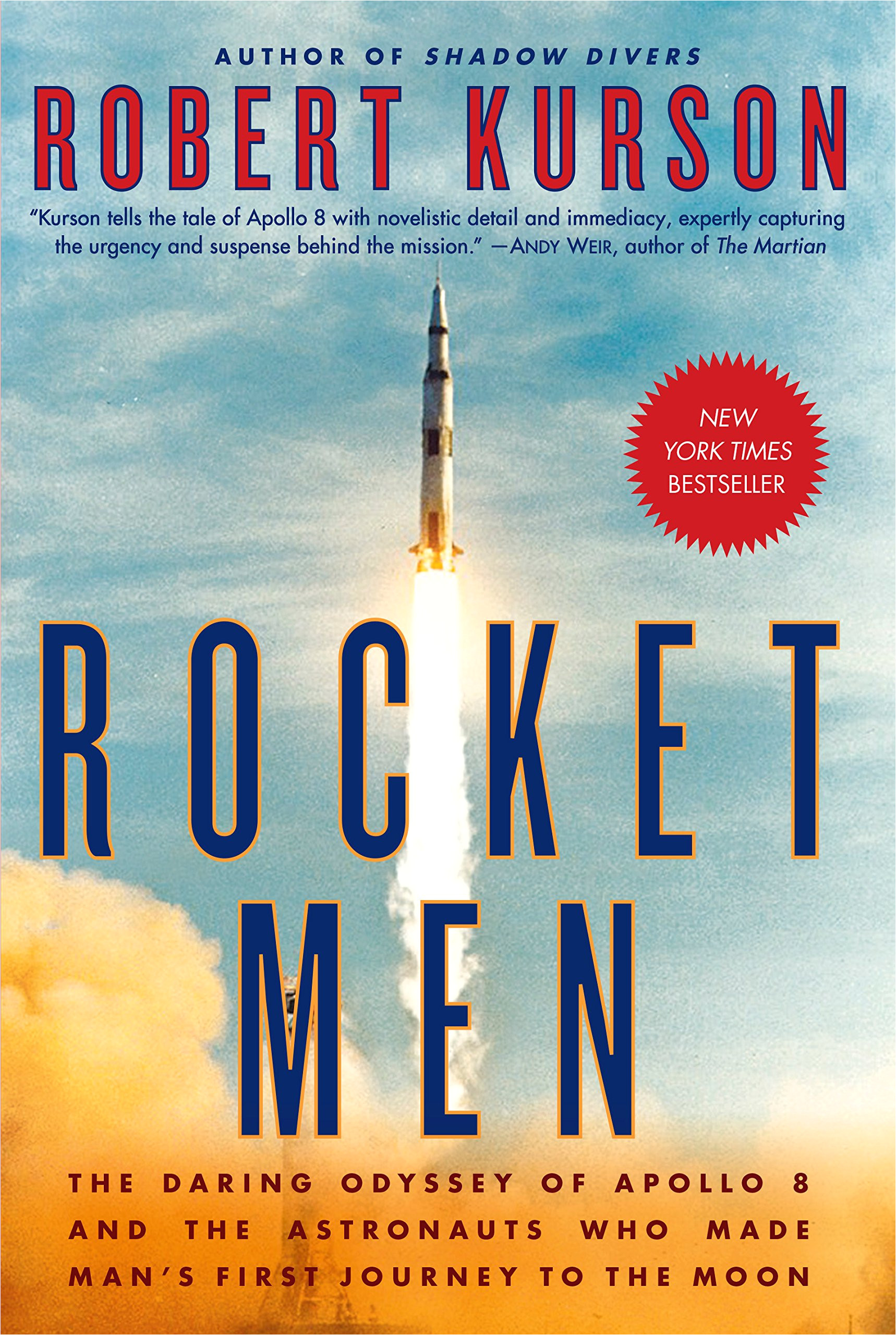 rocket men the daring odyssey of apollo 8 and the astronauts who made man s first journey to the moon robert kurson 9780812988703 amazon com books