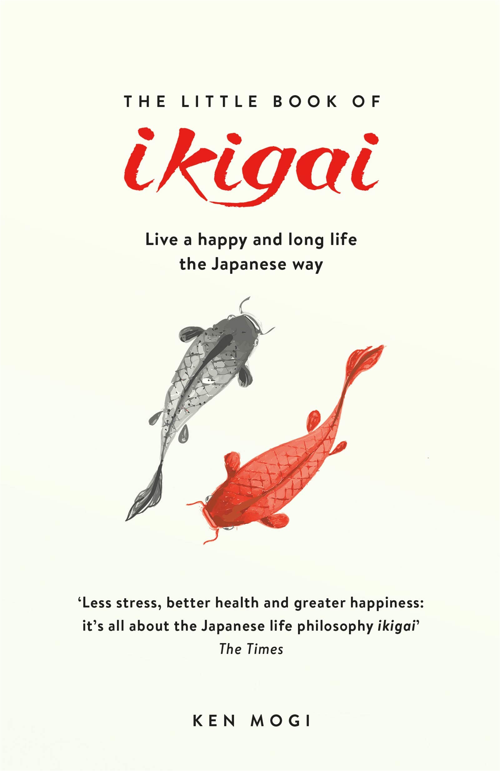 the little book of ikigai the secret japanese way to live a happy and long life amazon co uk ken mogi 9781787470279 books