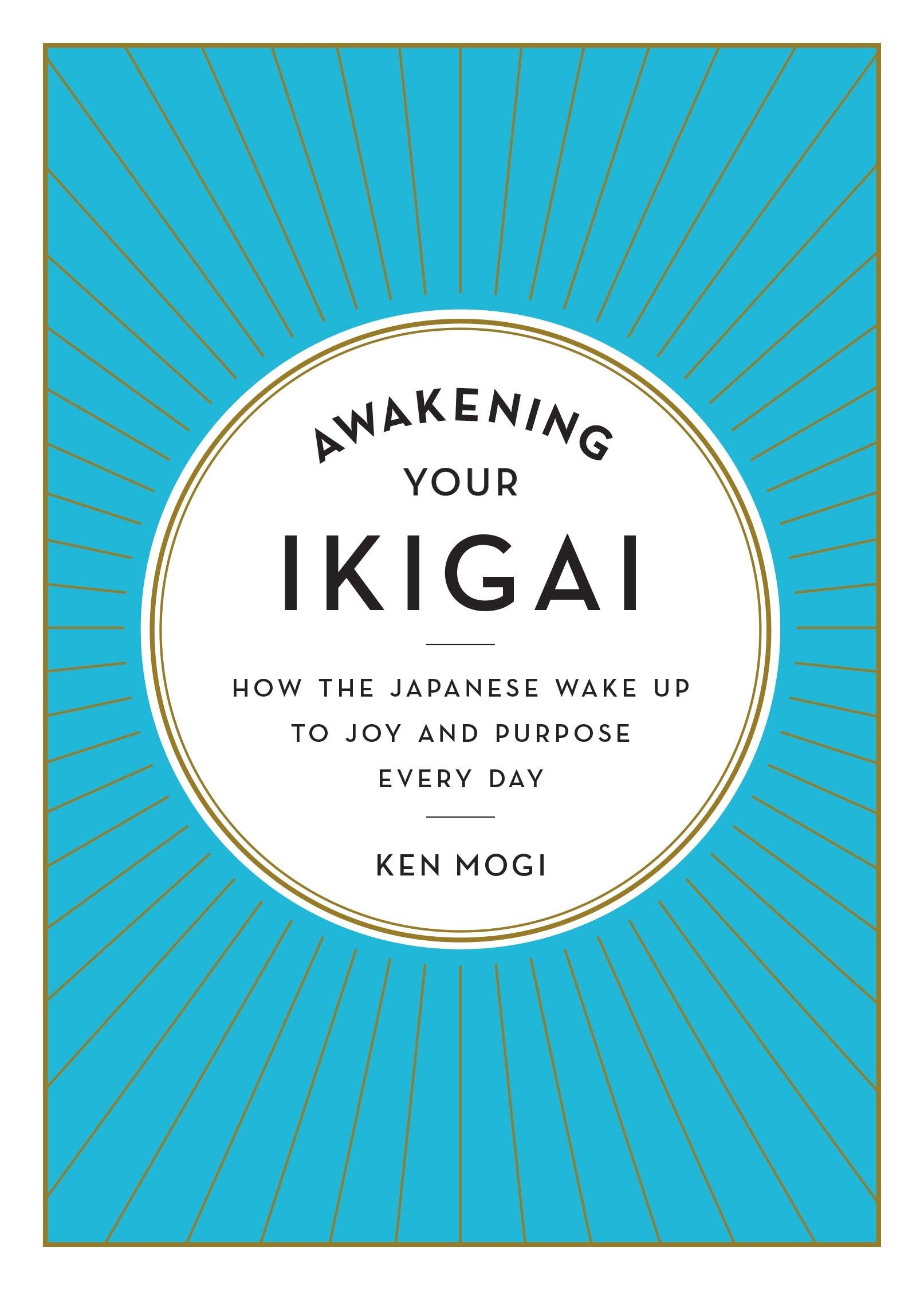 amazon com awakening your ikigai how the japanese wake up to joy and purpose every day 9781615194759 ken mogi books