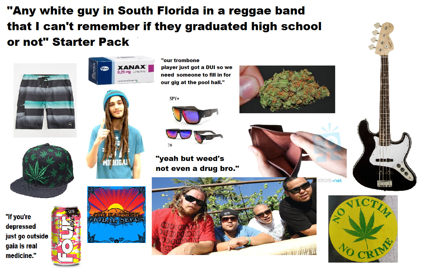 any white guy in south florida in a reggae band that i can t remember if they graduated high school or not starter pack