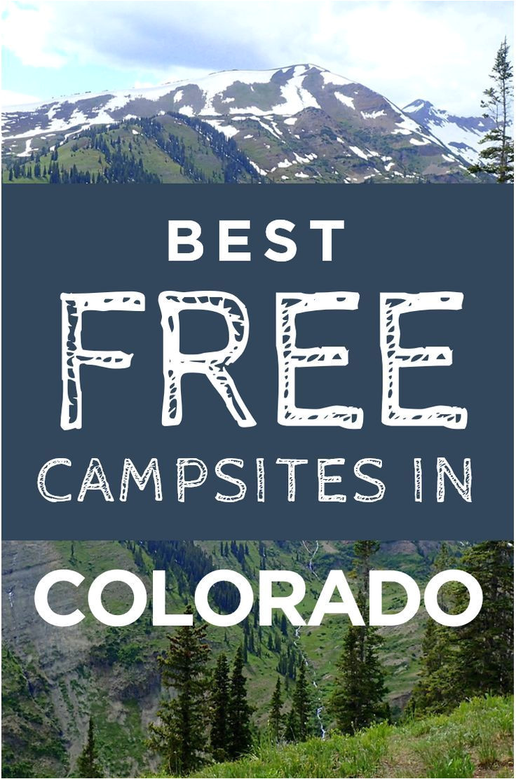enjoy colorado s best resources for free check out the best free campsites that you can reach by car camp camping car camping glamping mountains