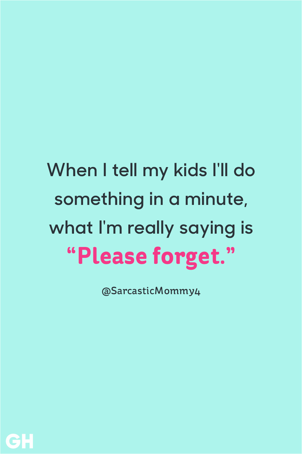 funny parenting quotes please forget 1532107184 png