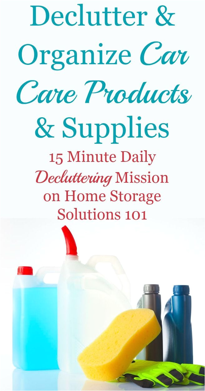 Home Storage solutions 101 Quick Declutter365 Mission to Declutter Car Care Products and Auto
