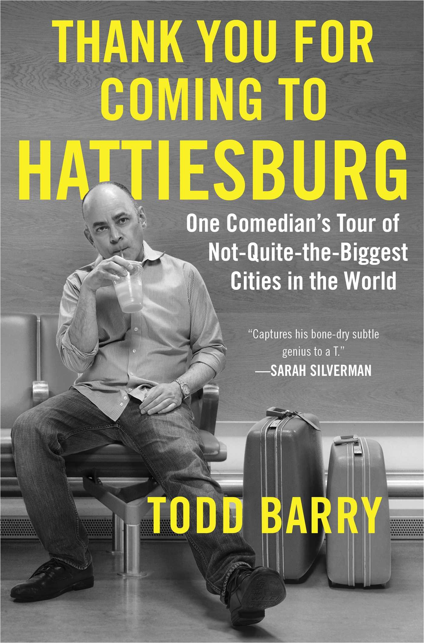 thank you for coming to hattiesburg one comedian s tour of not quite the biggest cities in the world todd barry 9781501117428 amazon com books