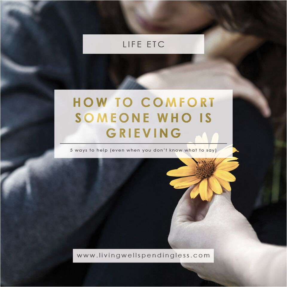 5 ways to comfort someone who is grieving helping a grieving friend ways to