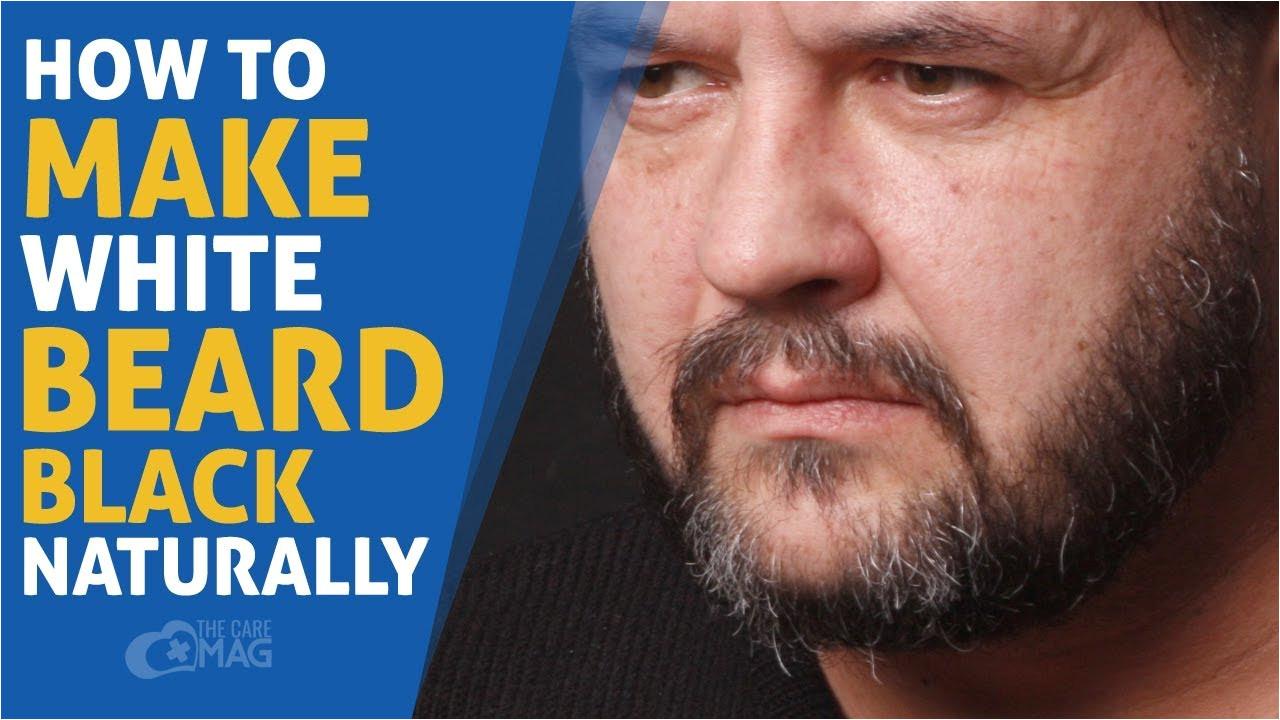 how to make white beard black naturally how to get rid of white beard the care mag
