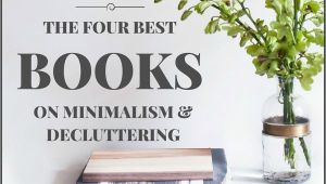 Best Books On Minimalism the Four Best Books On Decluttering organizing