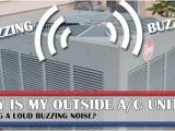 Central Air Conditioner Humming Noise why is My Outside Air Conditioner Making A Loud Buzzing Noise