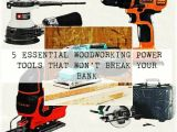 Essential Power tools for Woodworking 5 Essential Woodworking Power tools that Won 39 T Break Your Bank