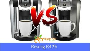 Keurig K475 Vs K575 Keurig K475 Vs K575 which One Should You Choose Megan