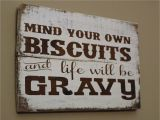 Kitchen Wood Sign Sayings Mind Your Own Biscuits and Life Will Be Gravy Wood Sign