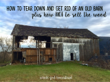 Pole Barn Builders In southern Indiana How to Tear Down and Get Rid Of An Old Barn Plus How Not to Sell