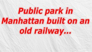 Public Park In Manhattan Built In An Old Railway Public Park Manhattan Zipin Me