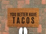 You Better Have Tacos Doormat Better Have Tacos Doormat Funny Doormat Taco Welcome Mat Etsy