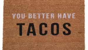 You Better Have Tacos Doormat You Better Have Tacos Doormat Food Delish Pinterest