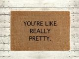 You Re Like Really Pretty Doormat You 39 Re Like Really Pretty Rug